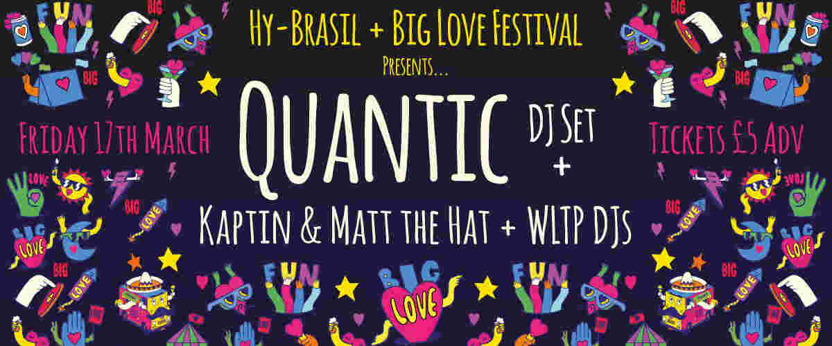 Big Love party with Quantic.